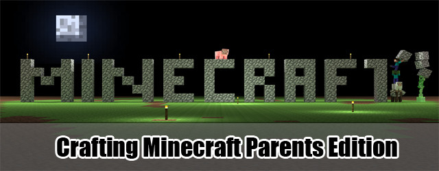 Crafting Minecraft Parents Edition